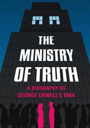 Dorian Lynskey: The Ministry of Truth